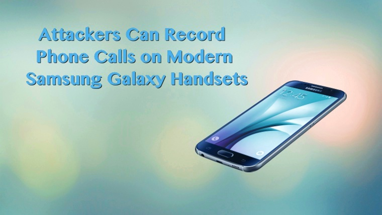 Security Flaw in Samsung Galaxy Devices Lets Attackers Record Phone Calls