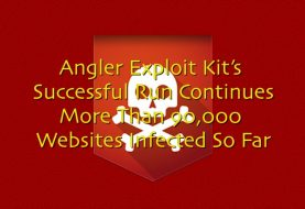 Angler Exploit Kit's Successful Run Continues- More Than 90,000 Websites Infected So Far