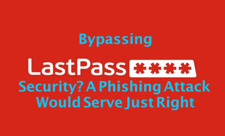 Bypassing LastPass's Security? A phishing Attack Would Serve Just Right