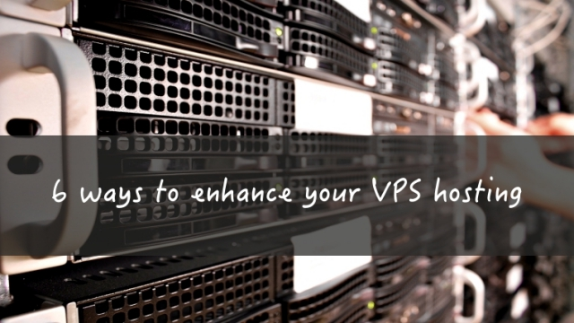 6 ways to enhance your VPS hosting